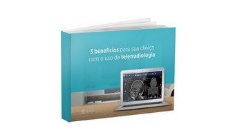 3 benefícios para sua clínica com o uso da telerradiologia
