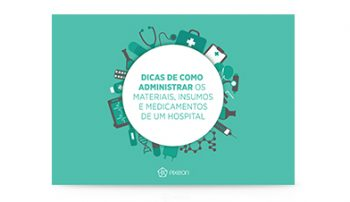 Dicas de como administrar os materiais, insumos e medicamentos de um hospital