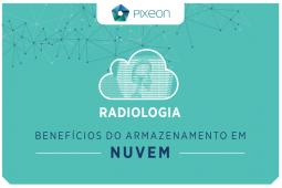 Radiologia: os benefícios do armazenamento na nuvem