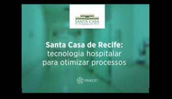 [ESTUDO DE CASO] Santa Casa de Recife: tecnologia hospitalar para otimizar processos