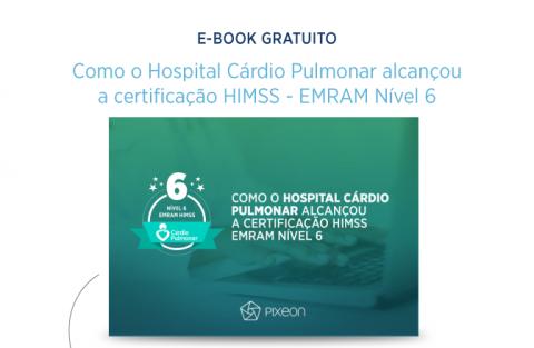 Como o Hospital Cárdio Pulmonar alcançou a certificação HIMSS – EMRAM Nível 6
