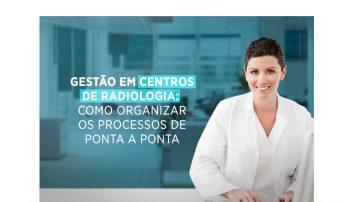 Gestão em centros de radiologia: como organizar os processos de ponta a ponta