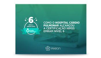 [ESTUDO DE CASO] Como o Hospital Cárdio Pulmonar alcançou a certificação HIMSS – EMRAM Nível 6