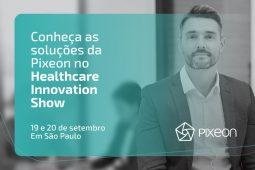 Pixeon destaca inovações tecnológicas no Healthcare Innovation Show 2018