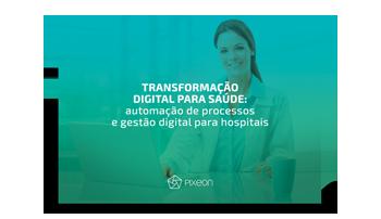 Transformação digital para a saúde: automação de processos e gestão digital para hospitais