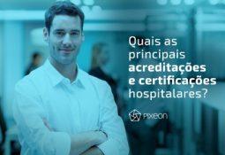 Quais as principais acreditações e certificações hospitalares