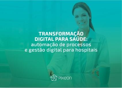 Transformação digital para saúde: automação de processos e gestão digital para hospitais