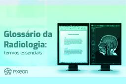 Glossário de Radiologia: conheça os termos essenciais