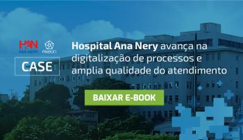 CASE | Hospital Ana Nery avança na digitalização de processos e amplia qualidade do atendimento