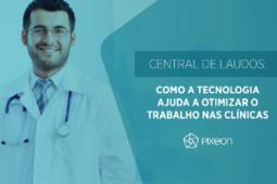Central de Laudos: segurança e produtividade para a gestão de laudos médicos