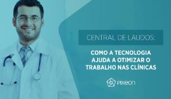 Central de Laudos: como a tecnologia ajuda a otimizar o trabalho nas clínicas