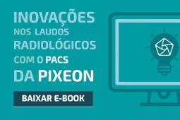 Inovações nos laudos radiológicos com o PACS da Pixeon