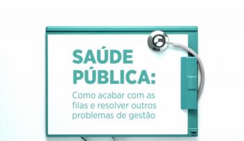 Saúde Pública: Como acabar com as filas e resolver outros problemas de gestão